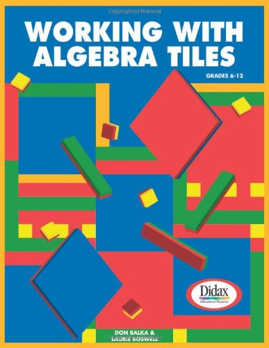 Working with Algebra Tiles, Grades 6-12: Don Balka, Laurie Boswell ...
