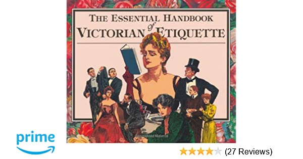 Amazon The Essential Handbook Of Victorian Etiquette 9780912517124 Thomas E Hill Books