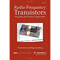 Radio Frequency Transistors: Principles and Practical Applications: Principles and Applications (Motorola Series in Solid State Electronics)
