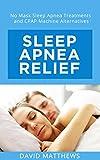 Sleep Apnea Relief: No Mask Sleep Apnea Treatments