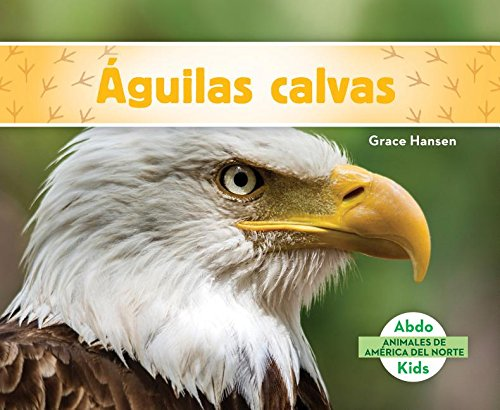 Read Online Aguilas calvas / Bald Eagles (Animales de América del Norte/ Animals of North America) (Spanish Edition) PDF