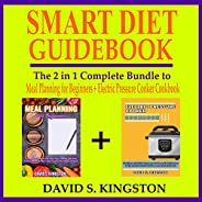 Smart Diet Guidebook: The 2 in 1 Complete Bundle to Meal Planning for Beginners + Electric Pressure Cooker Coo