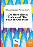 download ebook shakespeare would cry: 100 mere mortal reviews of the fault in our stars pdf epub