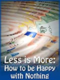 Less is More: How to be Happy with Nothing