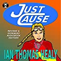 Just Cause: Revised & Expanded Edition: Just Cause Universe, Book 1 Audiobook by Ian Thomas Healy Narrated by Leslie Howard