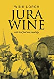 Jura Wine: With Local Food and Travel Tips