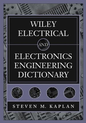 Wiley Electrical and Electronics Engineering Dictionary (Electronics Wiley)