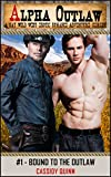 Alpha Outlaw #1 – Bound to the Outlaw: A Gay Wild West Erotic Romance Adventure Series (The Alpha Outlaw)