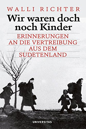 Wir waren doch noch Kinder: Erinnerungen an die Vertreibung aus dem Sudetenland