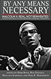 By Any Means Necessary Malcolm X: Real, Not Reinvented