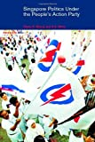 Singapore Politics Under the People's Action Party (Politics in Asia), Diane K. Mauzy, R. S. Milne, 0415246520