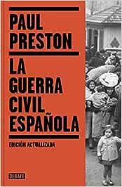 La Guerra Civil Española edición actualizada Historia: Amazon.es: Preston, Paul, Jordi Beltrán;María Luisa Borrás González;Francisco Rodríguez de Lecea;: Libros