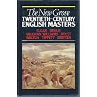 New Grove Twentieth Century English Masters: Elgar, Delius, Vaughan Williams, Holst, Walton, Tippett, Britten (New Grove Composer Biography Series)