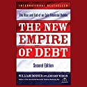 The New Empire of Debt: The Rise and Fall of an Epic Financial Bubble Audiobook by William Bonner, Addison Wiggin Narrated by Sean Pratt