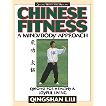 Chinese Fitness: A Mind/Body Approach–Qigong for Healthy and Joyful Living
