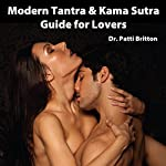 Modern Tantra & Kama Sutra Guide for Lovers: Mystical Sex Secrets to Enhance Your Sexuality | Dr. Patti Britton