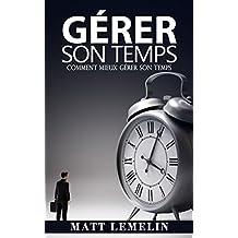 Gérer Son Temps: Comment Mieux Gérer Son Temps (Gestion Du Temps, Procrastination, Productivité, Succès, Efficacité) (French Edition)