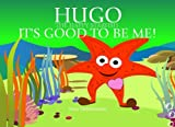 img - for It's Good to be Me! (Hugo the Happy Starfish - Educational Children's Book Collection) (Volume 3) book / textbook / text book