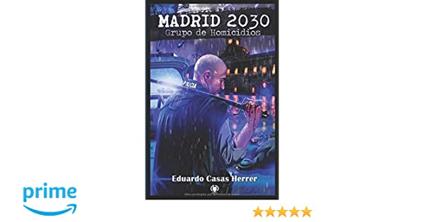 Madrid 2030. Grupo de Homicidios: Amazon.es: Eduardo Casas Herrer: Libros