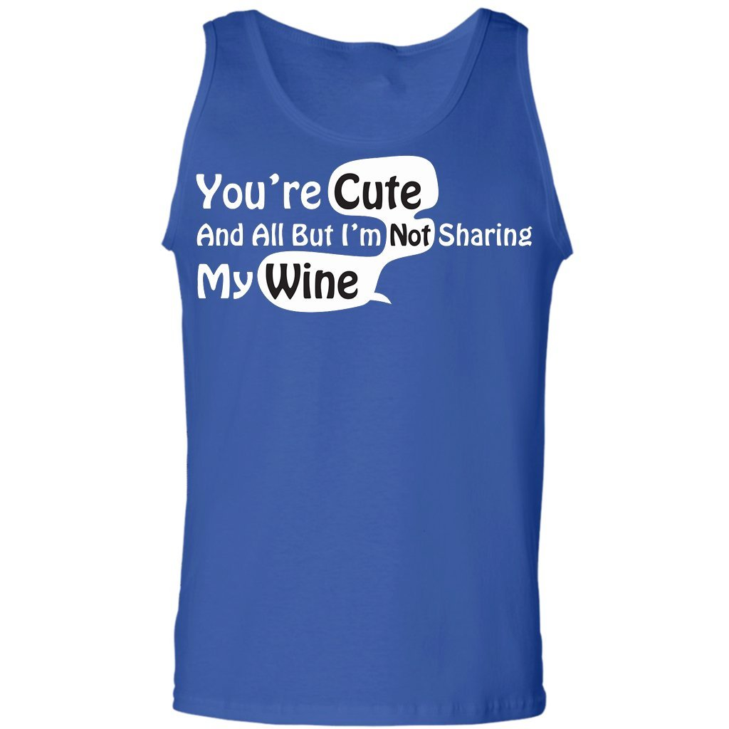 Youre Cute and All But Im Not Sharing My Wine Tank Top
