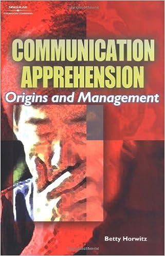 Communication Apprehension: Origins and Management