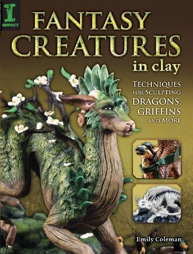 Fantasy Creatures in Clay: Techniques for Sculpting Dragons; Griffins and More