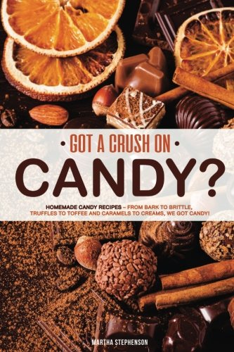 Got a Crush on Candy?: Homemade Candy Recipes – From bark to brittle, truffles to toffee and caramels to creams, we got (Toffee Recipe)
