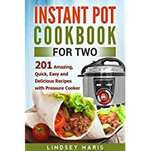 Instant Pot Cookbook For Two: 201 Amazing, Quick, Easy and Delicious Recipes with Pressure Cooker