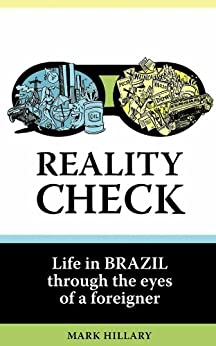 Reality Check: Life in Brazil through the eyes of a foreigner by [Hillary, Mark]