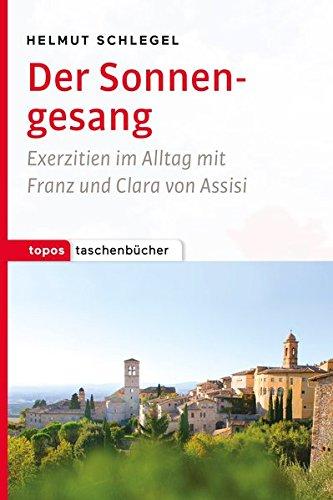 Der Sonnengesang: Exerzitien im Alltag mit Franz und Clara von Assisi (Topos Taschenbücher)