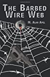 The Barbed Wire Web, M. Alan Apel, 1450259286