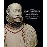 Hans Khevenhüller at the Court of Philip II of Spain: Diplomacy & Consumerism in a Global Empire