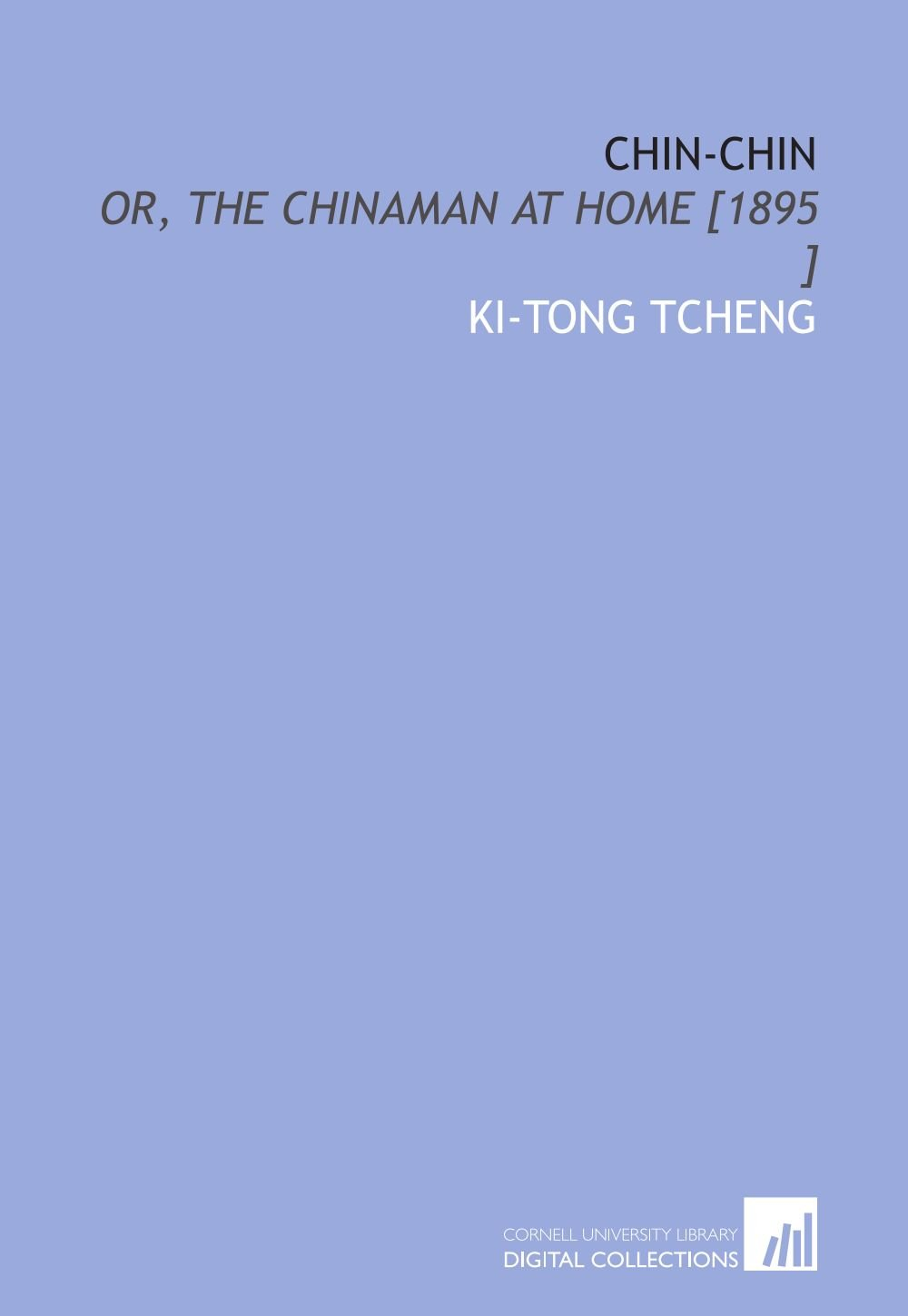 Read Online Chin-Chin: Or, the Chinaman at Home [1895 ] pdf