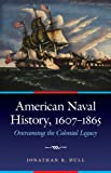 American Naval History, 1607-1865: Overcoming the Colonial Legacy (Studies in War, Society, and the Military)