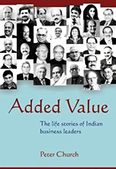 Added Value - the life stories of Indian Business Leaders by [Church, Peter]