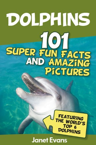 - Dolphins: 101 Fun Facts & Amazing Pictures (Featuring The World's 6 Top Dolphins)