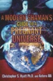 A Modern Shaman's Guide to a Pregnant Universe, Christopher S. Hyatt and Antero Alli, 1561842419
