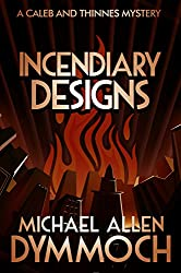 Incendiary Designs: A Caleb & Thinnes Mystery (Caleb & Thinnes Mysteries Book 3)