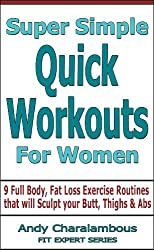 Super Simple Quick Workouts For Women - Fat Loss Exercise Routines for Sculpting your Butt, Thighs and Abs (Fit Expert Series)