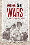 img - for Shattered by the Wars: But Sustained by Love book / textbook / text book