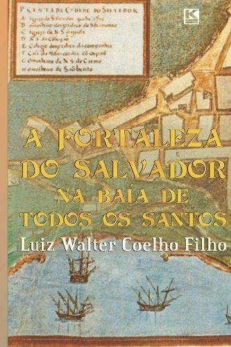 A Fortaleza do Salvador na Baía de Todos os Santos: Amazon.es: Filho, Luiz Walter Coelho: Libros en idiomas extranjeros