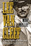 Lee Van Cleef: A Biographical, Film and Television Reference by Mike Malloy (2005-02-25)