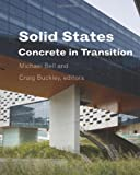 Solid States: Concrete in Transition (Columbia Books on Architecture, Engineering, and Materials)