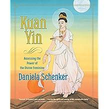 Kuan Yin: Accessing the Power of the Divine Feminine