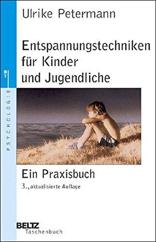 Entspannungstechniken für Kinder und Jugendliche: Ein Praxisbuch (Beltz Taschenbuch)