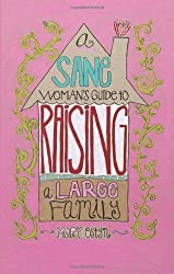 Sane Woman's Guide to Raising a Large Family, A