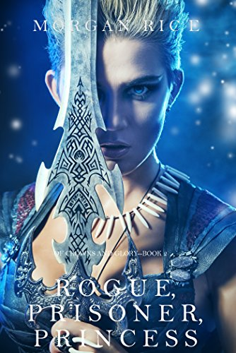 Rogue, Prisoner, Princess (Of Crowns and Glory—Book 2) by [Rice, Morgan]