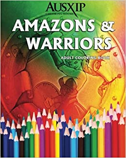 Amazon Amazons Warriors Adult Coloring Book 9780994476500 Books