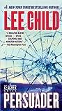 By Lee Child: Persuader: A Reacher Novel (Jack Reacher Novels)