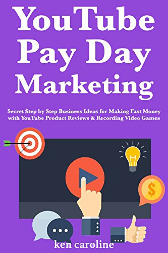YouTube Payday Marketing: Secret Step by Step Business Ideas for Making Fast Money with YouTube Product Reviews & Recording Video Games